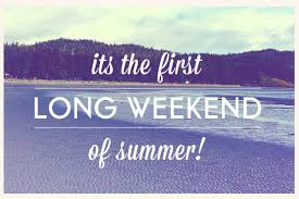1st Long weekend of summer